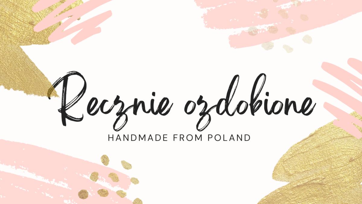 Ręcznie ozdobione handmade from Poland